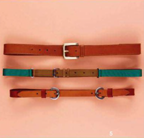 Description: 5. From top: belt, $110, by Benah; belt, $49.95, by Country Road; belt, $119, by Obus.