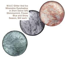 Description: M.A.C Glitle And Ice Mineralize Eyeshadow in Shimmermint, Frozen Blu and Snow Season, $42 each.