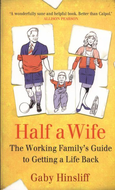 Description: Description: Half a wife – the working family's guide to getting a life back