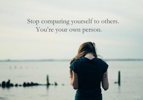 "Description: Description: ""Stop comparing yourself to others,"""