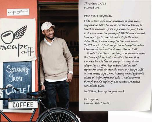Description: Description: Taste inspired reader Lameen Aldul-Malik to move Cape Town and open his own coffee shop, Escape Caffe, at 120 Bree Street